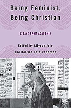 Being Feminist, Being Christian: Essays from Academia 9781403972958