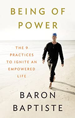 Being of Power: The Nine Practices to Ignite an Empowered Life 9781401919054