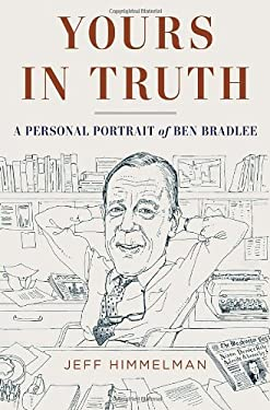 Yours in Truth: A Personal Portrait of Ben Bradlee 9781400068470