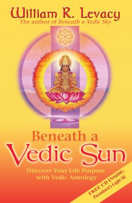Beneath a Vedic Sun: Discover Your Life Purpose with Vedic Astrology [With CD] 9781401907174