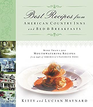 Best Recipes from American Country Inns and Bed & Breakfasts: More Than 1,500 Mouthwatering Recipes from 340 of America's Favorite Inns 9781401600983