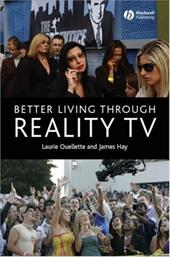 Better Living Through Reality TV: Television and Post-Welfare Citizenship - Ouellette, Laurie / Hay, James