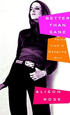 Better Than Sane: Tales from a Dangling Girl 9781400041244