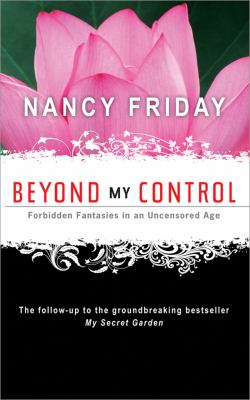 Beyond My Control: Forbidden Fantasies in an Uncensored Age 9781402218545