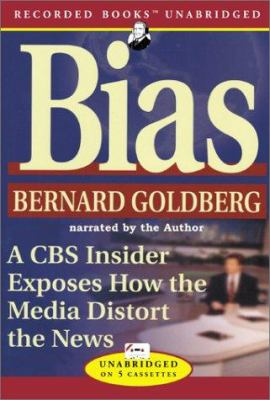 Bias: A CBS Insider Exposes How the Media Distorts the News 9781402517594