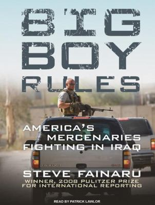 Big Boy Rules: America's Mercenaries Fighting in Iraq 9781400107827