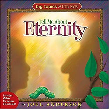 Big Topics for Little Kids: Tell Me about Eternity 9781400305988