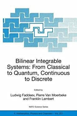 Bilinear Integrable Systems: From Classical to Quantum, Continuous to Discrete: Proceedings of the NATO Advanced Research Workshop on Bilinear Integra 9781402035012