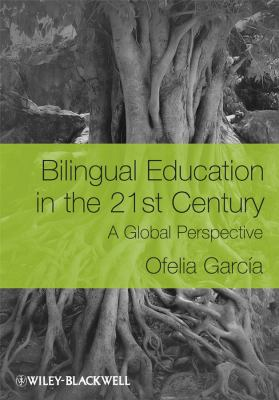 Bilingual Education in the 21st Century: A Global Perspective 9781405119931