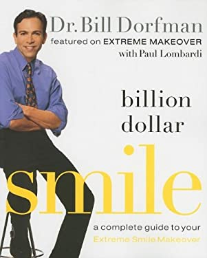 Billion Dollar Smile: A Complete Guide to Your Extreme Smile Makeover 9781401602499