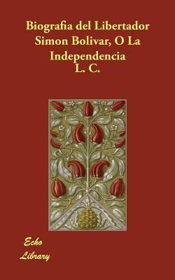 Biografia del Libertador Simon Bolvar, O La Independencia 9781406846935