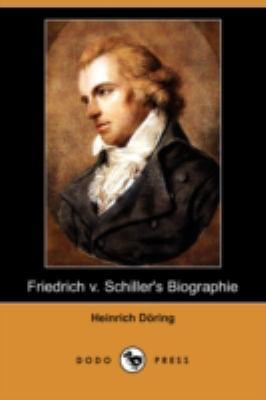 Biographien Deutscher Classiker, Erstes Bandchen: Friedrich V. Schiller's Biographie (Dodo Press) 9781409922841
