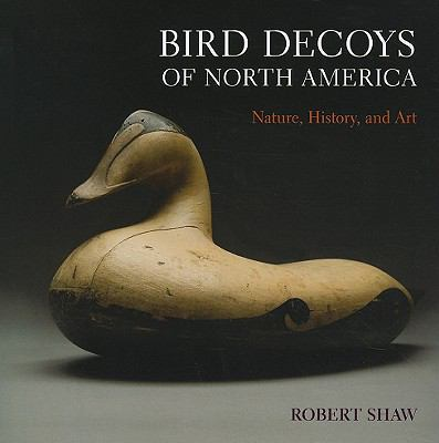 Bird Decoys of North America: Nature, History, and Art 9781402747724