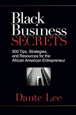 Black Business Secrets: 500 Tips, Strategies, and Resources for the African American Entrepreneur 9781401929541