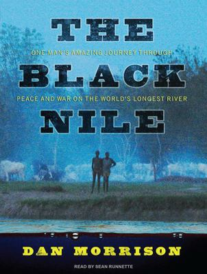 The Black Nile: One Man's Amazing Journey Through Peace and War on the World's Longest River 9781400145898