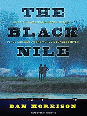 The Black Nile: One Man's Amazing Journey Through Peace and War on the World's Longest River 9781400165896