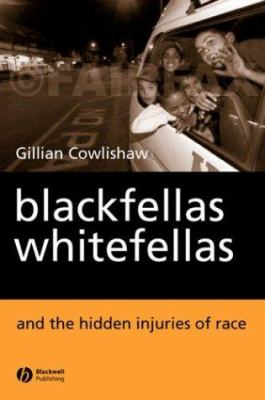 Blackfellas, Whitefellas, and the Hidden Injuries of Race 9781405114042