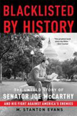 Blacklisted by History: The Untold Story of Senator Joe McCarthy and His Fight Against America's Enemies 9781400081066