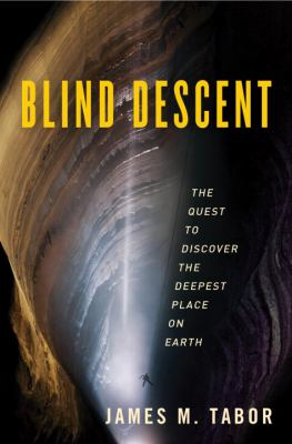 Blind Descent: The Quest to Discover the Deepest Place on Earth 9781400067671