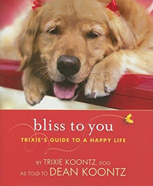 Bliss to You: Trixie's Guide to a Happy Life 9781401323004