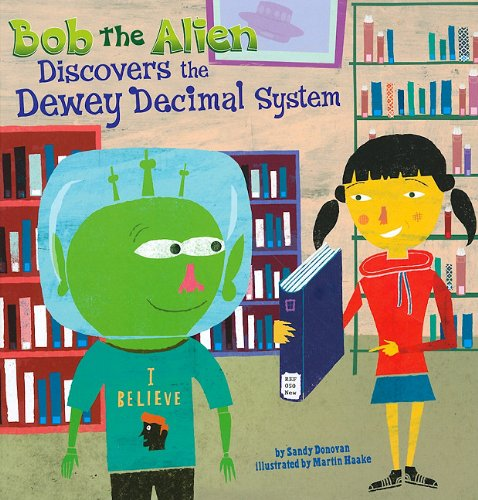 Bob the Alien Discovers the Dewey Decimal System 9781404857575