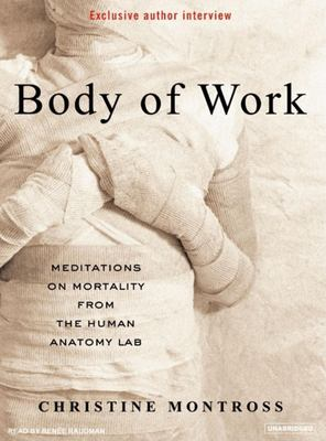 Body of Work: Meditations on Mortality from the Human Anatomy Lab 9781400154876