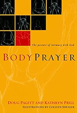 Bodyprayer: The Posture of Intimacy with God 9781400071487