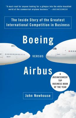 Boeing Versus Airbus: The Inside Story of the Greatest International Competition in Business 9781400078721