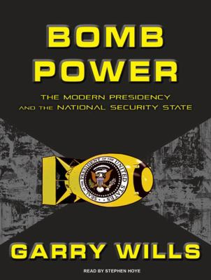 Bomb Power: The Modern Presidency and the National Security State 9781400165087