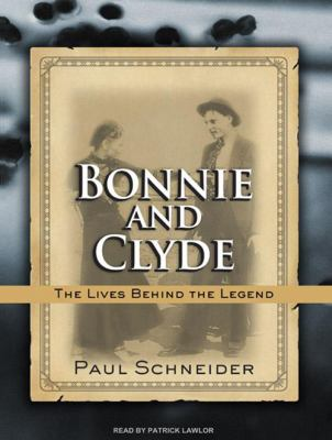 Bonnie and Clyde: The Lives Behind the Legend 9781400161430