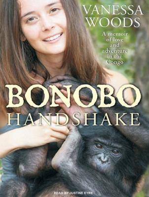 Bonobo Handshake: A Memoir of Love and Adventure in the Congo 9781400117451