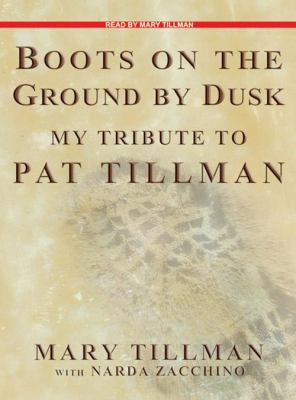 Boots on the Ground by Dusk: My Tribute to Pat Tillman 9781400157020
