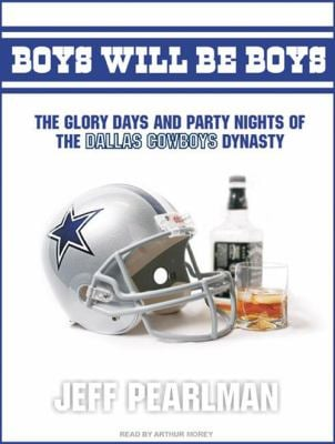 Boys Will Be Boys: The Glory Days and Party Nights of the Dallas Cowboys Dynasty 9781400160730