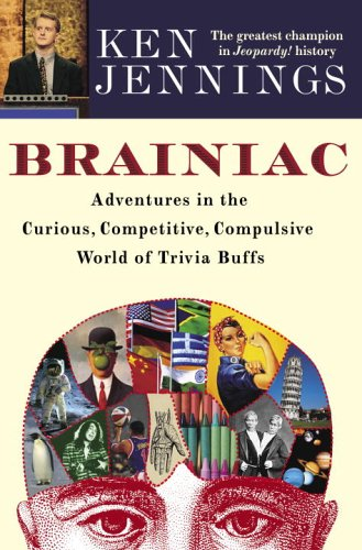 Brainiac: Adventures in the Curious, Competitive, Compulsive World of Trivia Buffs 9781400064458