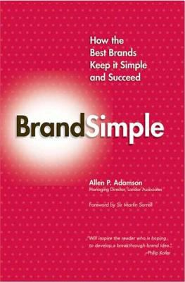 BrandSimple: How the Best Brands Keep It Simple and Succeed 9781403984906
