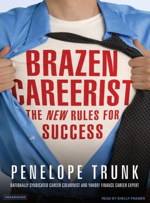 Brazen Careerist: The New Rules for Success 9781400103652