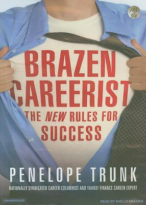 Brazen Careerist: The New Rules for Success 9781400153657
