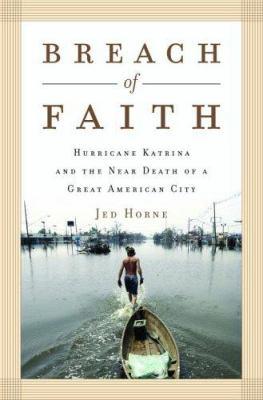 Breach of Faith: Hurricane Katrina and the Near Death of a Great American City 9781400065523