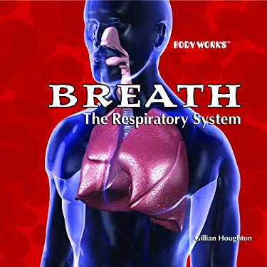 Breath: The Respiratory System 9781404234710