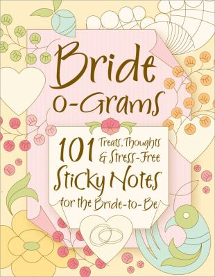 Bride-O-Grams: 101 Treats, Thoughts, & Stress-Free Sticky Notes for the Bride-To-Be 9781402238277