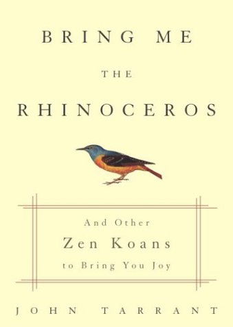 Bring Me the Rhinoceros: And Other Zen Koans to Bring You Joy 9781400047642