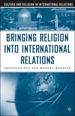 Bringing Religion Into International Relations 9781403976031