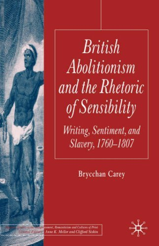 British Abolitionism and the Rhetoric of Sensibility: Writing, Sentiment, and Slavery, 1760-1807