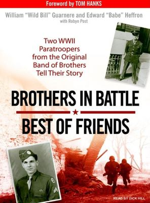 Brothers in Battle, Best of Friends: Two WWII Paratroopers from the Original Band of Brothers Tell Their Story 9781400155323