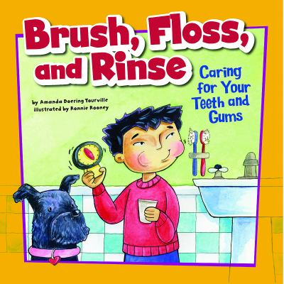 Brush, Floss, and Rinse: Caring for Your Teeth and Gums 9781404848054