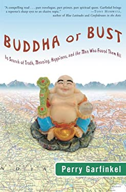 Buddha or Bust: In Search of Truth, Meaning, Happiness, and the Man Who Found Them All 9781400082179