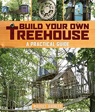 Build Your Own Treehouse: A Practical Guide 9781402737770