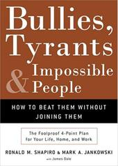 Bullies, Tyrants, and Impossible People: How to Beat Them Without Joining Them 6022971