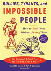 Bullies, Tyrants, and Impossible People: How to Beat Them Without Joining Them 6022972