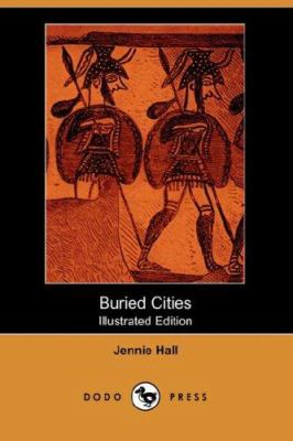 Buried Cities (Illustrated Edition) (Dodo Press) 9781406515930